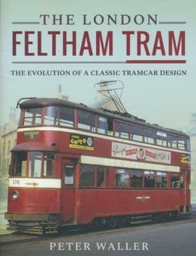 THE LONDON FELTHAM TRAM The Evolution of a Classic Tramcar Design 9781526702135